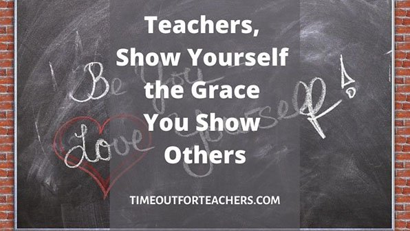 Teachers, show yourself the grace you show others