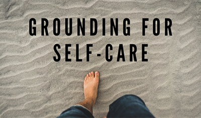 Grounding for Self-care
