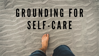 Grounding for self care