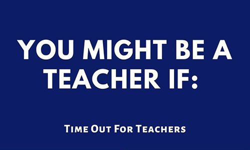 You Might Be a Teacher If…
