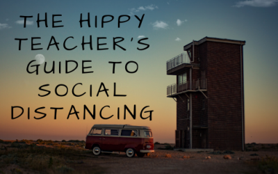The Hippy Teacher's Guide to Social Distancing