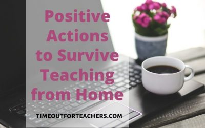 Positive Actions to Survive Teaching from Home
