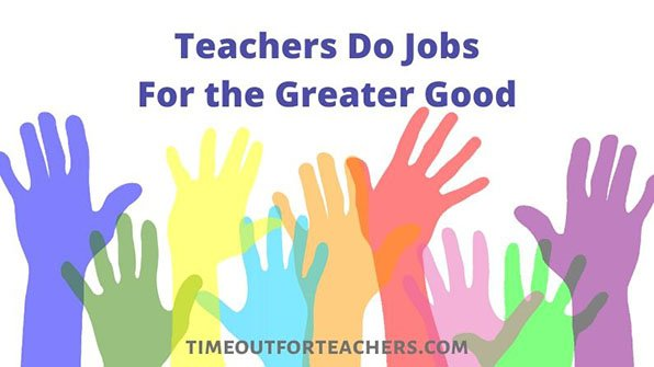 Teachers do jobs for the greater good