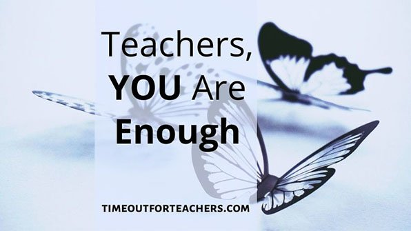 Teachers, you are enough