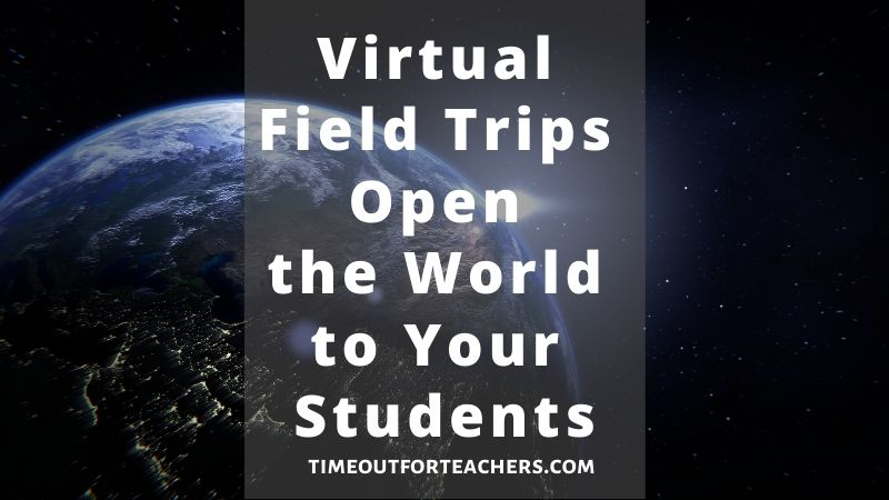 Virtual field trips open the world to your students