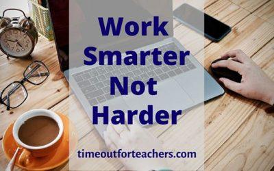 Work Smarter, Not Harder: Tips to Make Teaching Easier