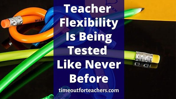 Teacher flexibility is being tested like never before
